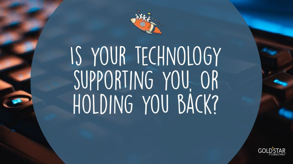 Is your technology supporting you, or holding you back?